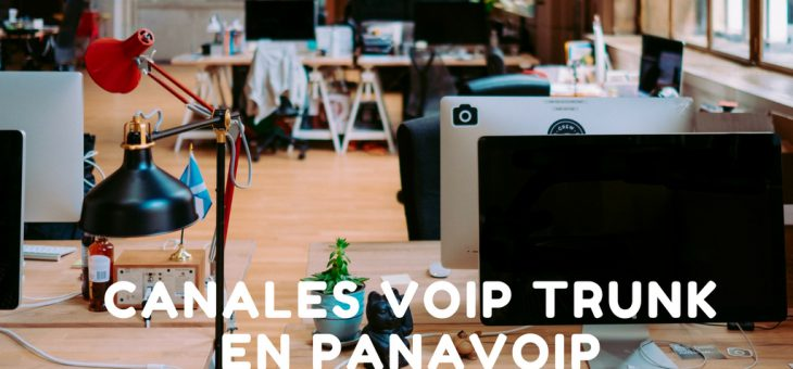 Canales VoIP Trunk en PanaVoIP